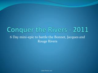 Conquer the Rivers - 2011