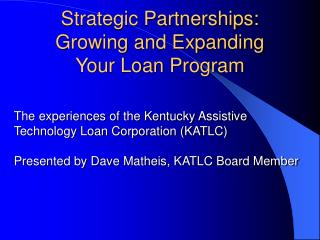 Strategic Partnerships:  Growing and Expanding  Your Loan Program