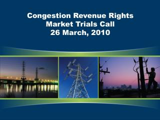 Congestion Revenue Rights Market Trials Call 26 March, 2010