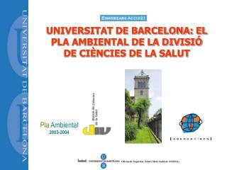 UNIVERSITAT DE BARCELONA: EL PLA AMBIENTAL DE LA DIVISIÓ DE CIÈNCIES DE LA SALUT