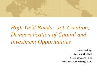 High Yield Bonds:  Job Creation, Democratization of Capital and Investment Opportunities