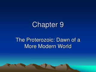 The Proterozoic: Dawn of a More Modern World