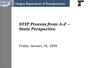 STIP Process from A-Z – State Perspective Friday, January 16, 2009