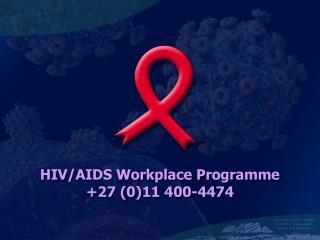 HIV/AIDS Workplace Programme +27 (0)11 400-4474