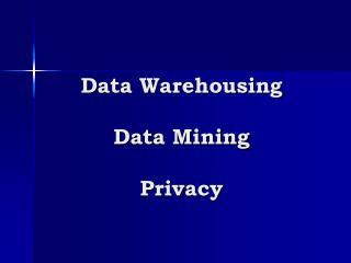 Data Warehousing Data Mining Privacy