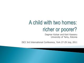 A child with two homes:  richer or poorer?