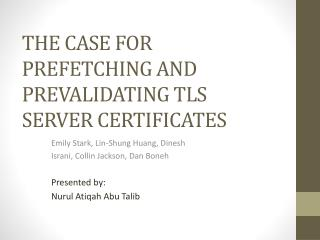 THE CASE FOR PREFETCHING AND PREVALIDATING TLS SERVER CERTIFICATES