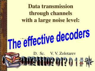 Data transmission  through channels  with a large noise level:
