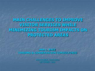MAIN CHALLENGES TO IMPROVE VISITOR SERVICES WHILE MINIMIZING TOURISM IMPACTS ON PROTECTED AREAS