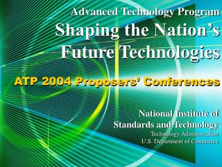 Advanced Technology Program Shaping the Nation's Future Technologies
