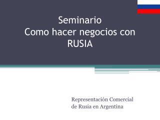 Seminario  Como hacer negocios con RUSIA