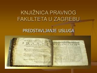 KNJIŽNICA PRAVNOG FAKULTETA U ZAGREBU
