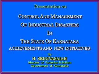By H. SRINIVASAIAH Director  of  Factories  Boilers Government  of  Karnataka