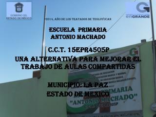« 2014, año de los tratados de  teoloyucAn ESCUELA  PRIMARIA  ANTONIO MACHADO