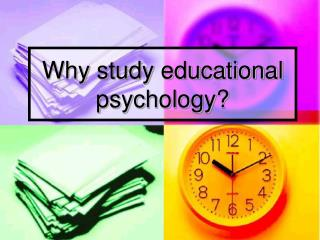 Why study educational psychology?
