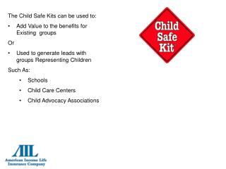 The Child Safe Kits can be used to:  Add Value to the benefits for Existing  groups Or
