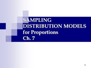 SAMPLING DISTRIBUTION MODELS for Proportions Ch. 7