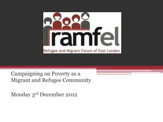 Campaigning on Poverty as a Migrant and Refugee Community Monday 3 rd  December 2012