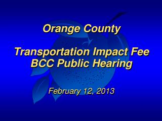 Orange County Transportation Impact Fee BCC Public Hearing February 12, 2013