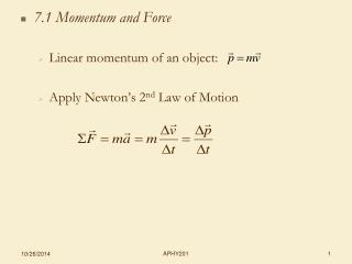 7.1 Momentum and Force Linear momentum of an object: Apply Newton's 2 nd  Law of Motion
