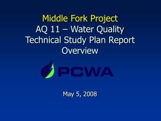 Middle Fork Project AQ 11 – Water Quality  Technical Study Plan Report Overview