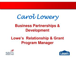 Carol Lowery Business Partnerships & Development Lowe's  Relationship & Grant Program Manager