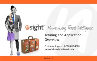 Training and Application Overview Customer Support: 1-888-890-4508 support@nsightfortravel