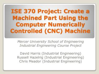 ISE 370 Project: Create a Machined Part Using the Computer Numerically Controlled ( CNC ) Machine