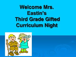 Welcome Mrs. Eastin's   Third Grade Gifted  Curriculum Night