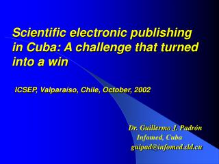 Dr. Guillermo J. Padrón Infomed, Cuba guipad@infomed.sld.cu