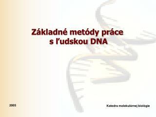 Základné metódy práce  s ľudskou DNA