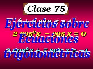 6 + 2 sen x = 1