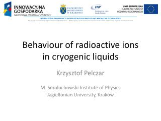 Behaviour  of radioactive  ions in  cryogenic  liquids