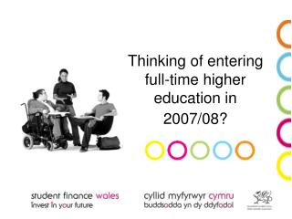 Thinking of entering full-time higher education in   2007/08?