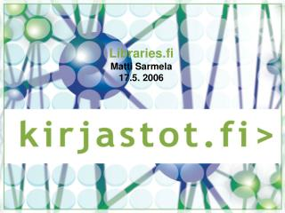 Libraries.fi Matti Sarmela 17.5. 2006