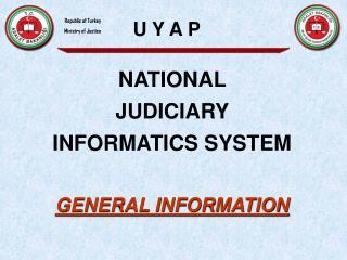 NAT I ONAL  JUD I C I A RY  INFORMATICS SYSTEM GENERAL INFORMATION
