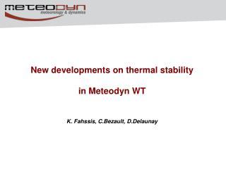 New developments on thermal stability in Meteodyn WT K. Fahssis,  C.Bezault ,  D.Delaunay