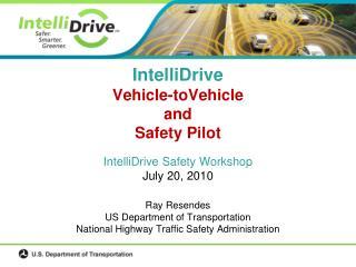 IntelliDrive Vehicle- toVehicle and Safety Pilot