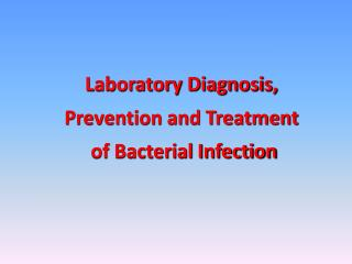 Laboratory Diagnosis, Prevention and Treatment  of Bacterial Infection