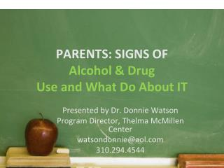 PARENTS: SIGNS OF  Alcohol & Drug  Use and What Do About IT