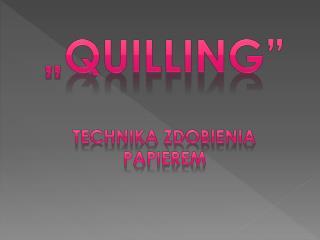 """ Quilling "" Technika zdobienia papierem"