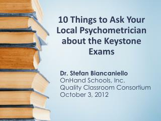 10 Things to Ask Your  Local Psychometrician  about the Keystone Exams