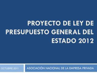 Proyecto de ley de presupuesto general del estado 2012
