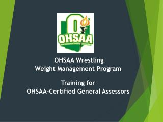 OHSAA Wrestling Weight Management Program Training for  OHSAA-Certified General Assessors