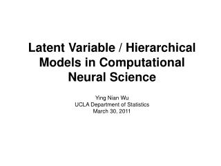 Latent Variable / Hierarchical Models in Computational Neural Science Ying Nian Wu