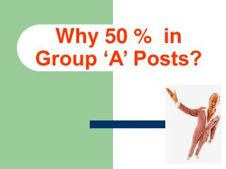 Why 50   in  Group  A  Posts