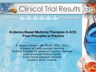 E. Magnus Ohman, MB, FRCPI, FESC, FACC Professor of Cardiovascular Medicine Director, Program for Advanced Coronary Dise