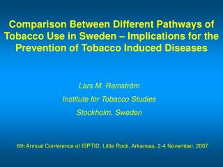 Lars M. Ramström Institute for Tobacco Studies Stockholm, Sweden