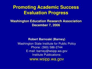 Robert Barnoski (Barney) Washington State Institute for Public Policy Phone: (360) 586-2744
