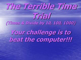 The Terrible Time Trial (Times & Divide by 10, 100, 1000)